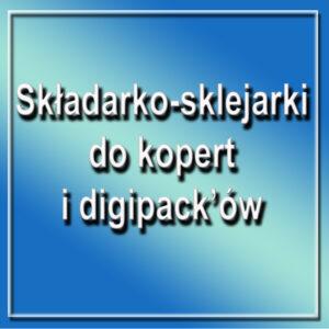 Składarko-sklejarki do kopert i digipack'ów
